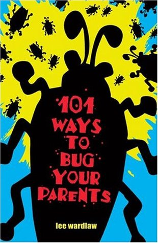101 Ways to Bug Your Parents by Lee Wardlaw
