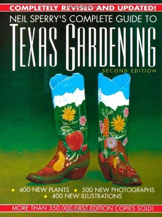 Neil Sperry's Complete Guide to Texas Gardening by Neil Sperry
