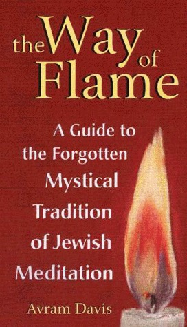 The Way of Flame: A Guide to the Forgotten Mystical Tradition of Jewish Meditation