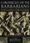 Chronicles of the Barbarians: Firsthand Accounts of Pillage & Conquest from the Ancient World to the Fall of Constantinople