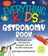 The Everything Kids' Astronomy Book: Blast Into Outer Space with Steller Facts, Intergalatic Trivia, and Out-Of-This-World Puzzles