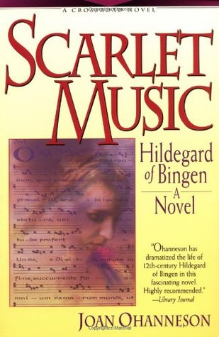 Scarlet Music: A Life of Hildegard of Bingen