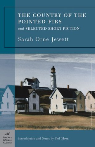 The Country of the Pointed Firs and Selected Short Fiction by Sarah Orne Jewett