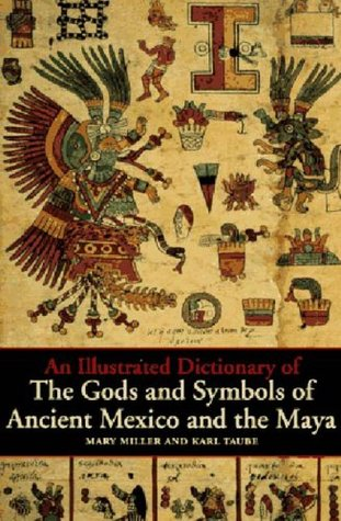 An Illustrated Dictionary of the Gods and Symbols of Ancient Mexico and the Maya