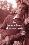 The Complete Stories of Truman Capote by Truman Capote