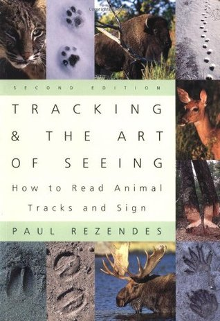 Review Tracking and the Art of Seeing: How to Read Animal Tracks and Sign by Paul Rezendes PDF