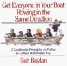Get Everyone in Your Boat Rowing in the Same Direction: 5 Leadership Principles to Follow So Others Will Follow You
