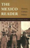 The Mexico Reader: History, Culture, Politics