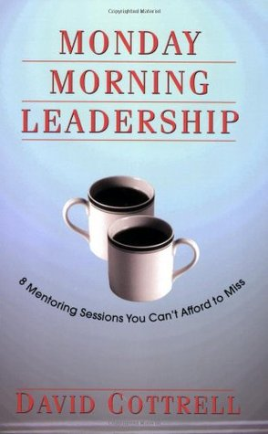 Monday Morning Leadership by David Cottrell