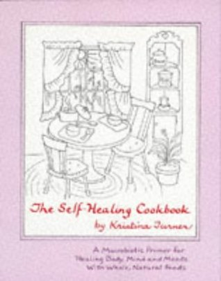 The Self-Healing Cookbook:  Whole Foods To Balance Body, Mind and Moods