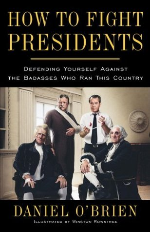 Read How to Fight Presidents: Defending Yourself Against the Badasses Who Ran This Country PDF