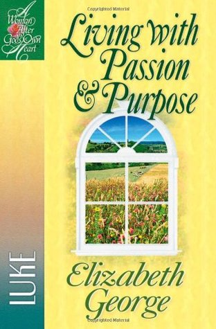 Living with Passion & Purpose by Elizabeth George