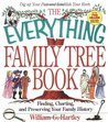 The Everything Family Tree Book: Finding, Charting, and Preserving Your Family History