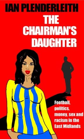 The Chairmans Daughter  by  Ian Plenderleith