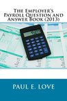 The Employer's Payroll Question and Answer Book (2013)