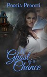 A Ghost of a Chance by Portia Perotti