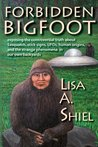 Forbidden Bigfoot: Exposing the Controversial Truth about Sasquatch, Stick Signs, UFOs, Human Origins, and the Strange Phenomena in Our Own Backyards