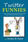 Twitter Funnies: A Cartoon Book of Tweets about Facebook, Google, Teenagers, the Internet, Twitter, and More