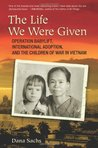 The Life We Were Given: Operation Babylift, International Adoption, and the Children of the War in