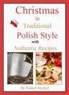Christmas in Traditional Polish Style - with Authentic Recipes