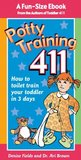 Potty Training 411: Kiss Goodbye Those Diaper Changes After 3 Days! A fun-size ebook by the co-authors of the best-selling Toddler 411 book, Denise Fields and Dr. Ari Brown