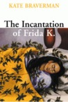 Incantation of Frida K. by Kate Braverman