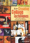New Creative Collage Techniques: A step-by-step guide to making original art using paper, color and texture [blurb] 60 projects 62 artists