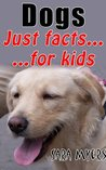Dogs : Just Facts For Kids