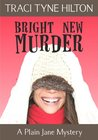 Bright New Murder: A Plain Jane Mystery (The Plain Jane Mysteries, #3)