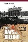 The Days of Killing: A Novel of Berlin