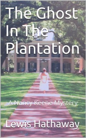 The Ghost In The Plantation: A Nancy Keene Mystery  by  Lewis Hathaway
