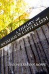 A Theory of Socialism and Capitalism: Economics, Politics, and Ethics