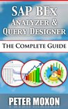 SAP BEx Analyzer And Query Designer - The Complete Guide
