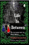 Life In Between; One Man's Unusual Spirit Stories and Biblical Studies of the Paranormal