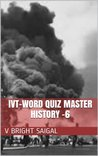 History-6 - IVT-World Quiz Master- A Question Bank for General Knowledge, SAT-II Optional, GRE-Main, GSAT Examinations