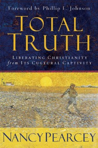 Total Truth: Liberating Christianity from Its Cultural Captivity