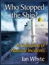 Who Stopped The Ship (Nautical Incidents and Notes)