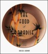 The Food of Paradise by Rachel Laudan