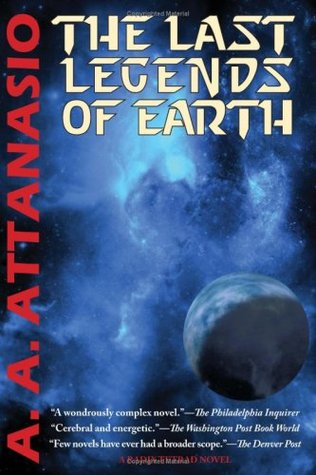 The Last Legends of Earth by A.A. Attanasio