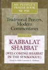 Kabbalat Shabbat: Welcoming Shabbat in the Synagogue (My People's Prayer Book: Traditional Prayers, Modern Commentaries Series)