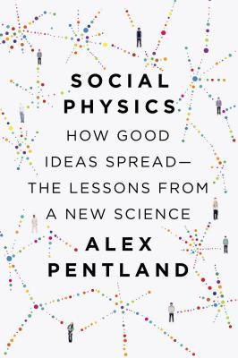 Social Physics: How Good Ideas Spread— The Lessons from a New Science