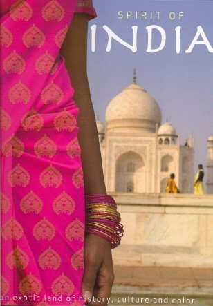 Spirit of India: An Exotic Land of History, Culture and Color