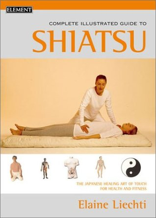 The Complete Illustrated Guide to Shiatsu by Elaine Liechti