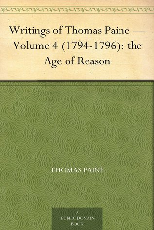 The Writings of Thomas Paine - Volume 4 1794-1796: the Age of Reason