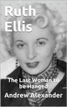 Ruth Ellis - The Last Woman to be Hanged. (True Crimes)