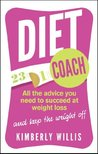 Diet Coach: All the advice you need to succeed at weight loss (and keep the weight off)