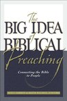 Big Idea of Biblical Preaching, The: Connecting the Bible to People