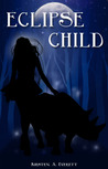 Eclipse Child by Kirsten A. Everett