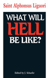 What Will Hell Be Like? by Alphonsus Maria de Liguori