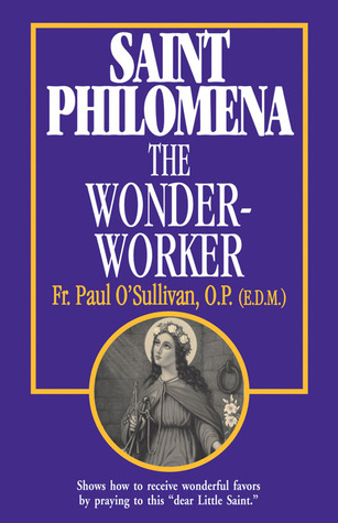 St. Philomena: The Wonder-Worker